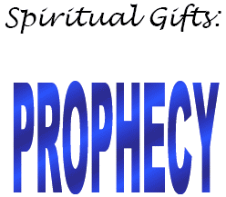 Spiritual Gifts:  Prophecy
